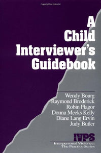 A Child Interviewers Guide (Interpersonal Violence: The Practice Series)