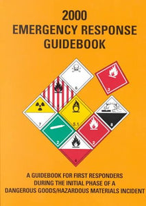 2000 Emergency Response Guidebook: A Guidebook for First Responders During the Initial Phase of a Dangerous Goods/Hazardous Materials Incident