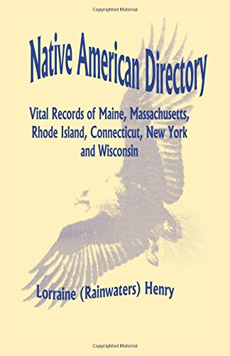 Native American Directory: Vital Records of Maine, Massachusetts, Rhode Island, Connecticut, New York and Wisconsin