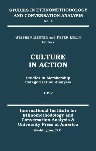 Culture in Action: Studies in Membership Categorization Analysis (Studies in Ethnomethodology and Conversation Analysis)
