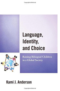 Language, Identity, and Choice: Raising Bilingual Children in a Global Society