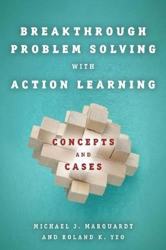 Breakthrough Problem Solving with Action Learning: Concepts and Cases