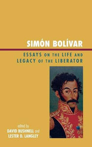 Simn Bolvar: Essays on the Life and Legacy of the Liberator (Latin American Silhouettes)