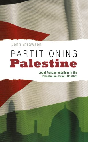 Partitioning Palestine: Legal Fundamentalism in the Palestinian-Israeli Conflict