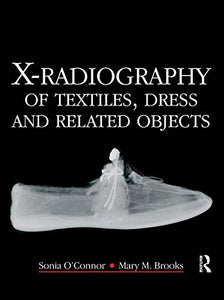 X-Radiography of Textiles, Dress and Related Objects (Conservation and Museology)