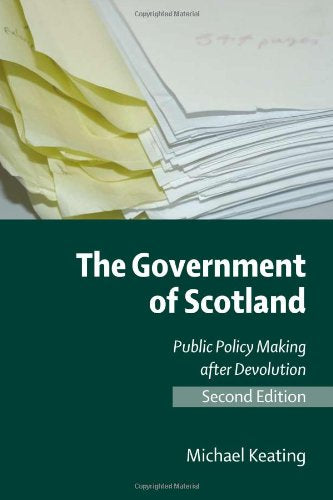 The Government of Scotland, Second Edition: The Government Of Scotland: Public Policy Making After Devolution