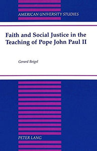 Faith and Social Justice in the Teaching of Pope John Paul II (American University Studies)