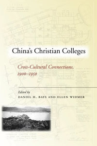 Chinas Christian Colleges: Cross-Cultural Connections, 1900-1950