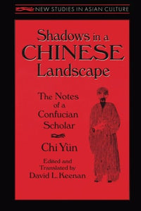 Shadows in a Chinese Landscape: Chi Yun's Notes from a Hut for Examining the Subtle (New Studies in Asian Culture)
