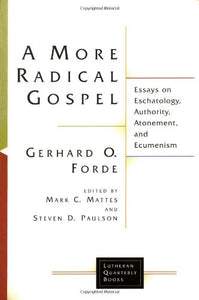 A More Radical Gospel: Essays on Eschatology, Authority, Atonement, and Ecumenism (Lutheran Quarterly Books)