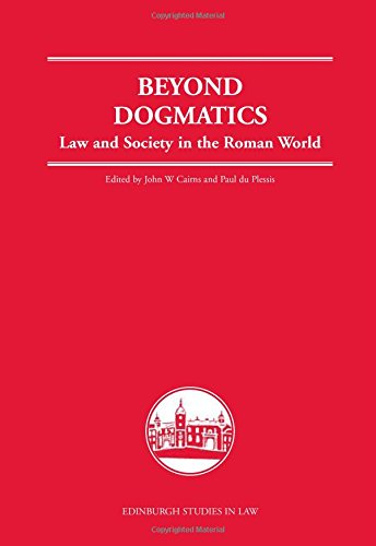 Beyond Dogmatics: Law and Society in the Roman World (Edinburgh Studies in Law EUP)