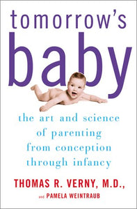 Tomorrow'S Baby: The Art And Science Of Parenting From Conception Through Infancy