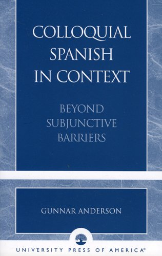 Colloquial Spanish in Context: Beyond Subjunctive Barriers