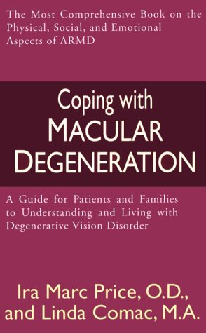 Coping with Macular Degeneration: A Guide for Patients and Families to Understanding and Living with Degenerative Vision Disorder