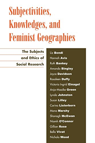 Subjectivities, Knowledges, and Feminist Geographies: The Subjects and Ethics of Social Research