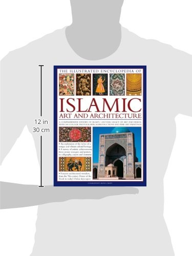 The Illustrated Encyclopedia of Islamic Art and Architecture: An essential introduction to Islamic civilization's unparalleled legacy of art and ... more than 500 color photographs and artworks