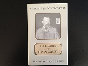 Catalyst for Controversy: Paul Carus of Open Court