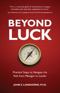 Beyond Luck: Practical Steps To Navigate The Path From Manager To Leader