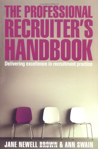 The Professional Recruiter's Handbook: Delivering Excellence in Recruitment Practice