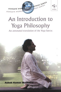 An Introduction to Yoga Philosophy: An Annotated Translation of the Yoga Sutras (Ashgate World Philosophies Series)