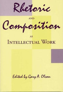 Rhetoric and Composition as Intellectual Work