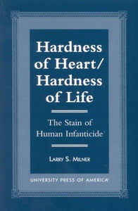 Hardness of Heart/Hardness of Life: The Stain of Human Infanticide