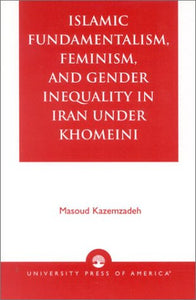 Islamic Fundamentalism, Feminism, and Gender Inequality in Iran Under Khomeini