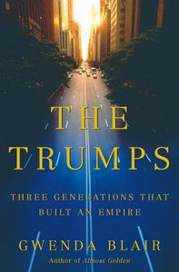 The Trumps: Three Generations That Built An Empire