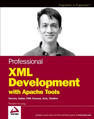 Professional XML Development with Apache Tools: Xerces, Xalan, FOP, Cocoon, Axis, Xindice