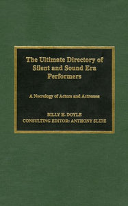 The Ultimate Directory of Silent and Sound Era Performers