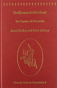 Guillaume de Machaut: The Capture of Alexandria (Crusade Texts in Translation)