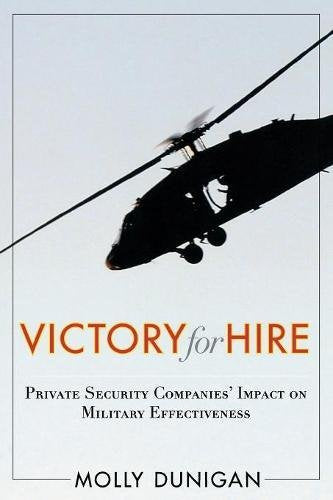 Victory for Hire: Private Security Companies Impact on Military Effectiveness