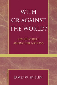 With or Against the World?: America's Role Among the Nations