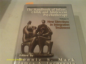 The Handbook of Infant, Child, and Adolescent Psychotherapy: New Directions in Integrative Treatment, Vol. 2