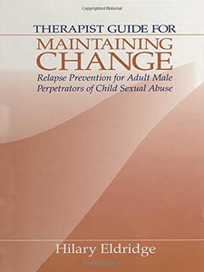 Therapist Guide for Maintaining Change: Relapse Prevention for Adult Male Perpetrators of Child Sexual Abuse