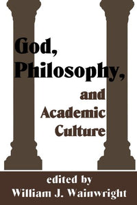 God, Philosophy and Academic Culture: A Discussion between Scholars in the AAR and APA (AAR Reflection and Theory in the Study of Religion)