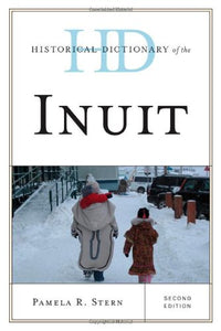 Historical Dictionary of the Inuit (Historical Dictionaries of Peoples and Cultures)