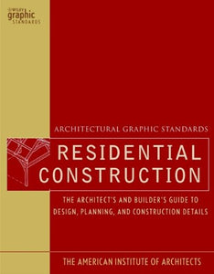 Architectural Graphic Standards For Residential Construction: The Architect'S And Builder'S Guide To Design, Planning, And Construction Details (Ramsey/Sleeper Architectural Graphic Standards Series)