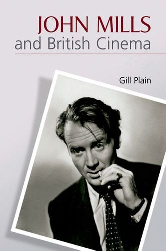 John Mills and British Cinema: Masculinity, Identity and Nation