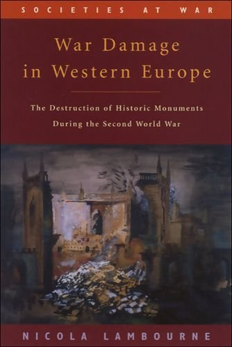 War Damage in Western Europe: The Destruction of Historic Monuments During the Second World War (Societies at War)