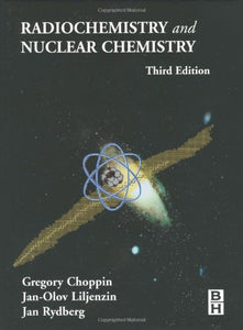 Radiochemistry and Nuclear Chemistry, Third Edition