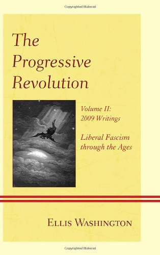The Progressive Revolution: Liberal Fascism through the Ages, Vol. II: 2009 Writings