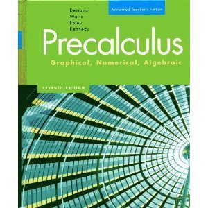 Precalculus: Graphical, Numeric, Algebraic, Annotated Teacher's Edition