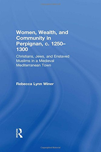 Women, Wealth And Community in Perpignan, c. 1250-1300: Christians, Jews And Enslaved Muslims in a Medieval Mediterranean Town