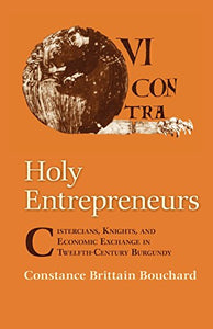 Holy Entrepreneurs: Cistercians, Knights, and Economic Exchange in Twelfth-Century Burgundy