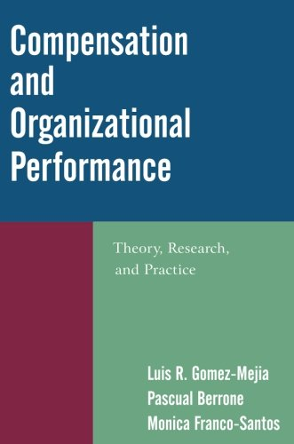 Compensation and Organizational Performance: Theory, Research, and Practice