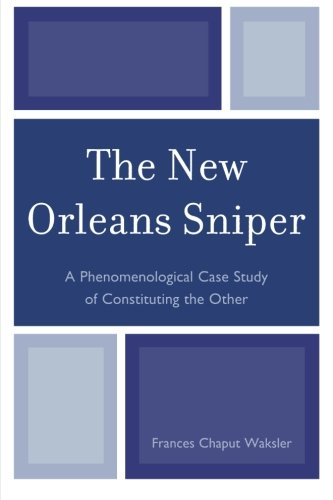 The New Orleans Sniper: A Phenomenological Case Study of Constituting the Other