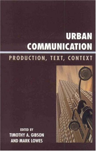 Urban Communication: Production, Text, Context (Critical Media Studies: Institutions, Politics, and Culture)