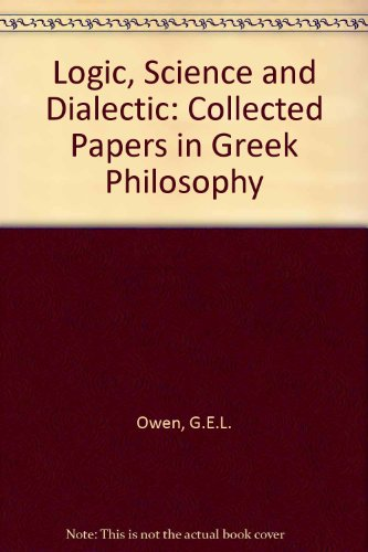 Logic, Science, and Dialectic: Collected Papers in Greek Philosophy