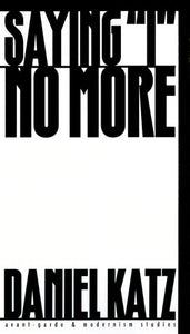 Saying I No More: Subjectivity and Consciousness in the Prose of Samuel Beckett (Avant-Garde and Modernist Studies)